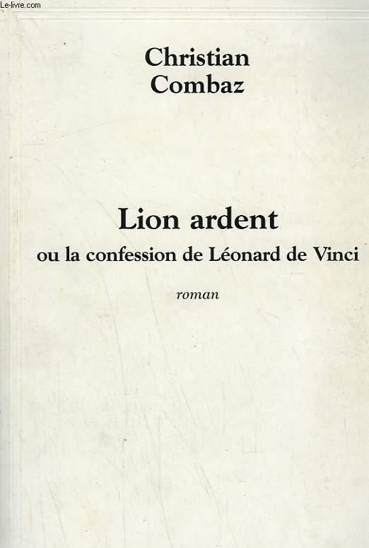 LION ARDENT OU LA CONFESSION DE LEONARD DE VINCI.