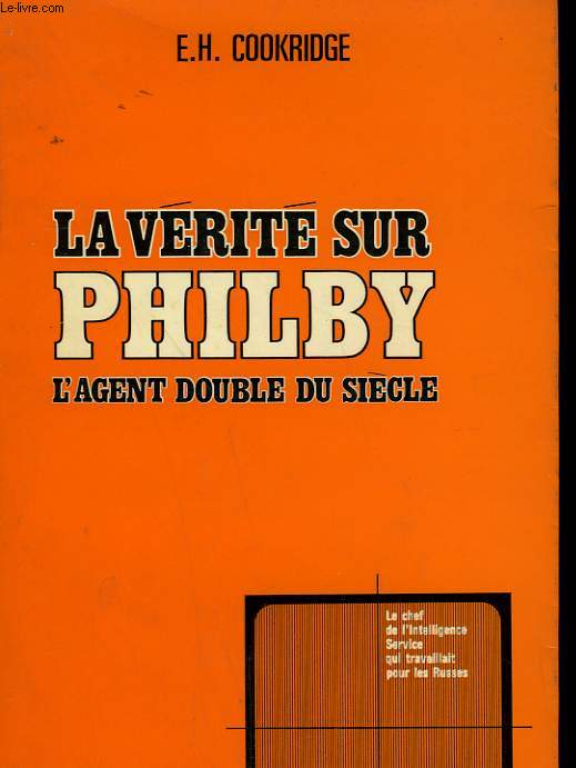 LA VERITE SUR PHILBY. L'AGENT DOUBLE DU SIECLE.