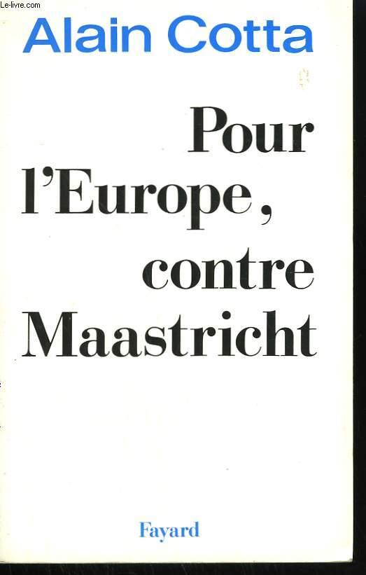 POUR L'EUROPE, CONTRE MAASTRICHT.