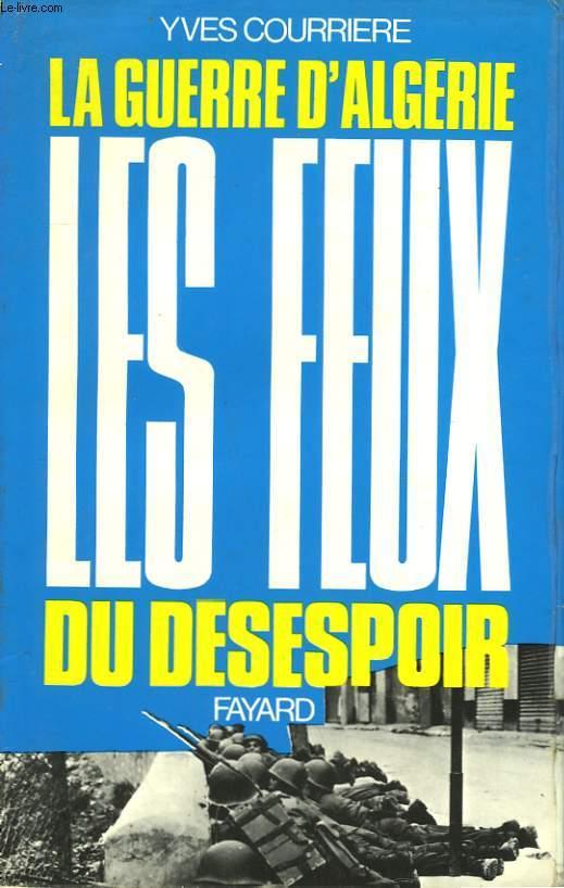 LA GUERRE D'ALGERIE TOME IV : LES FEUX DU DESESPOIR. (LA FIN D'UN EMPIRE)