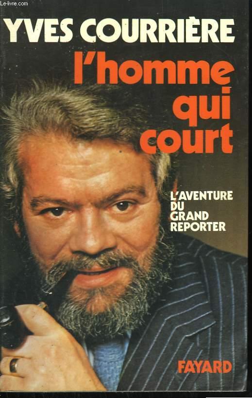L'HOMME QUI COURT. L'AVENTURE DU GRAND REPORTER.