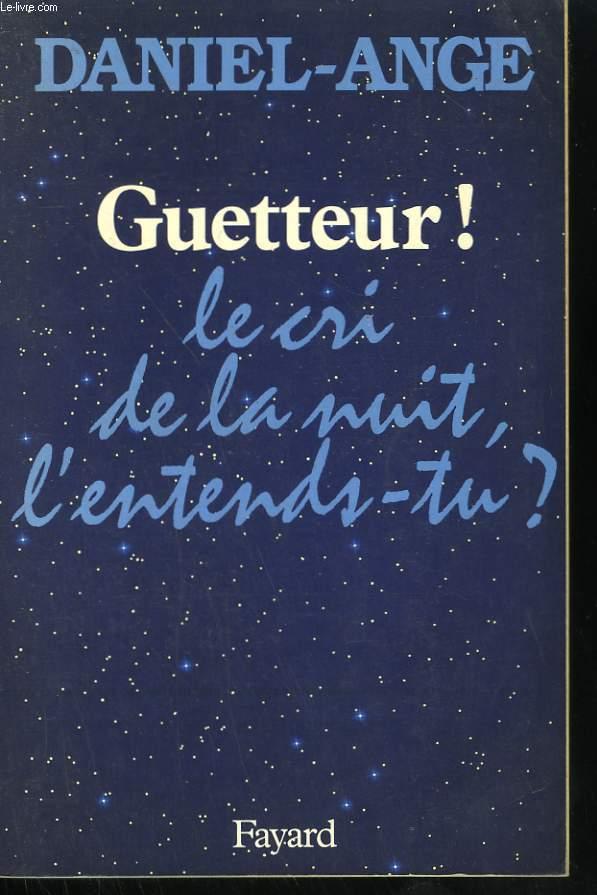 GUETTEUR! LE CRI DE LA NUIT, L'ENTENDS-TU? TOME 1.