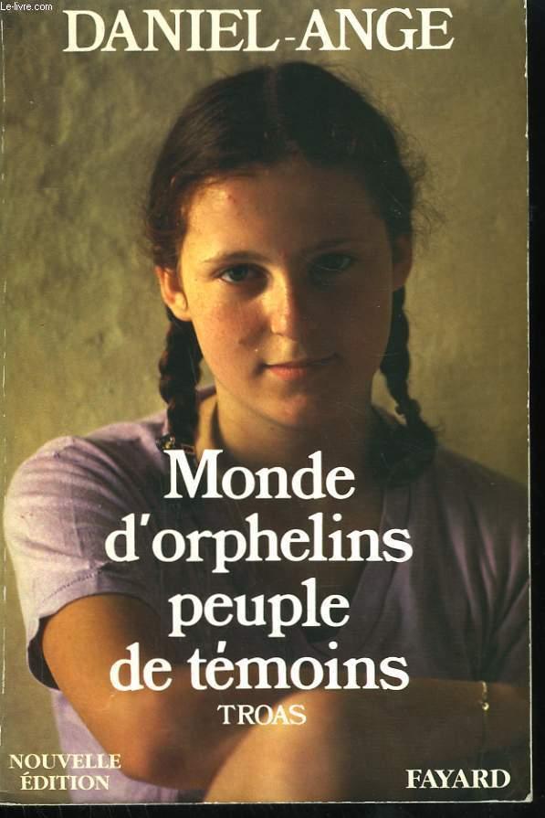 TROAS. MONDE D'ORPHELINS PEUPLE DE TEMOINS.
