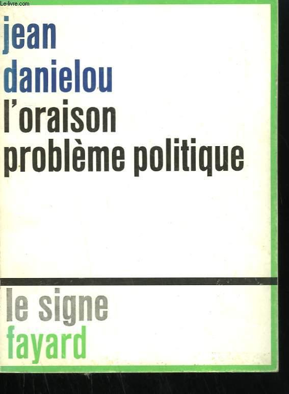 L'ORAISON PROBLEME POLITIQUE.