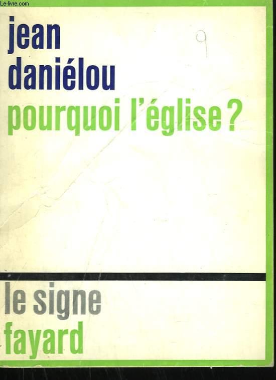 POURQUOI L'EGLISE?