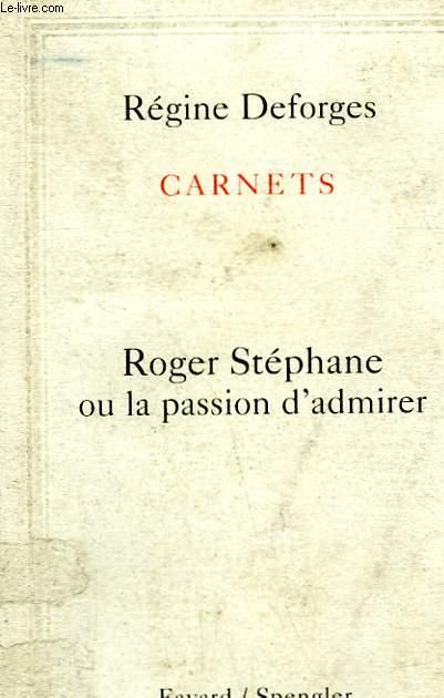 CARNETS. ROGER STEPHANE OU LA PASSION D'ADMIRER.