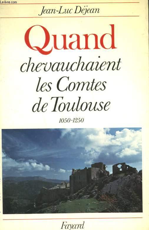 QUAND CHEVAUCHAIENT LES COMTES DE TOULOUSE. 1050-1250.