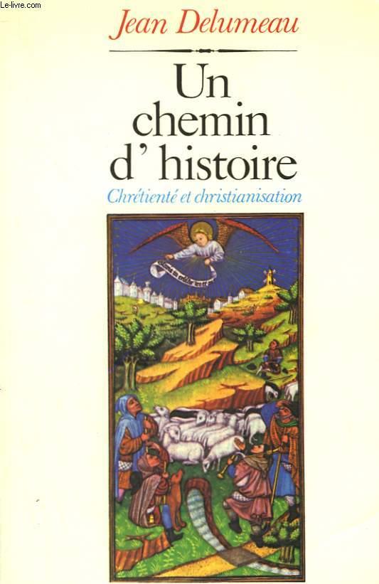 UN CHEMIN D'HISTOIRE. CHRETIENTE ET CHRISTIANISATION.