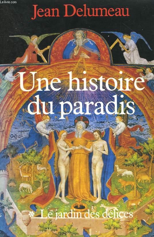 UNE HISTOIRE DU PARADIS. TOME 1 : LE JARDIN DES DELICES.