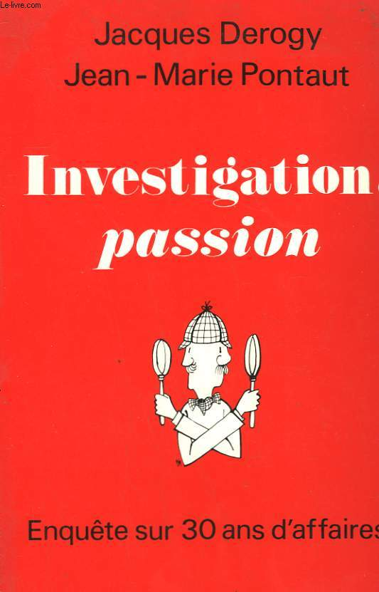 INVESTIGATION, PASSION. ENQUETE SUR 30 ANS D'AFFAIRES.