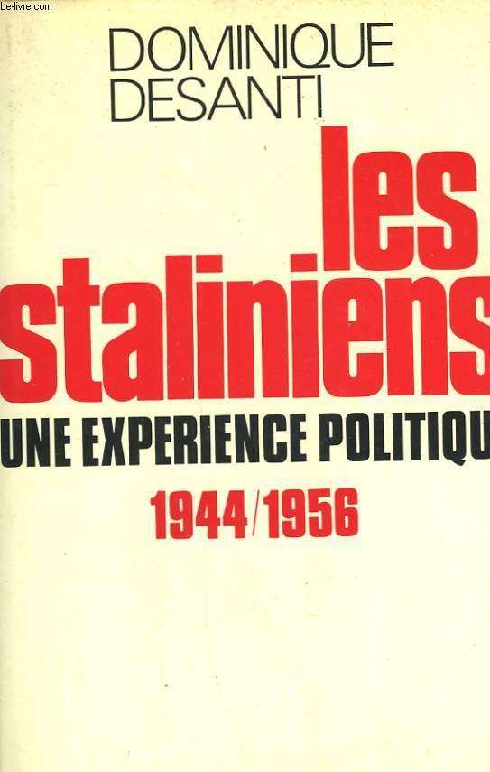 LES STALINIENS. UNE EXPERIENCE POLITIQUE 1944/1956.