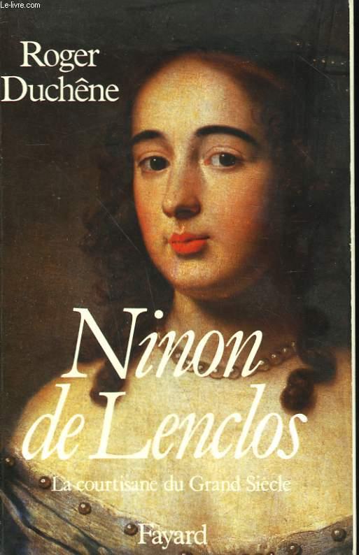 NINON DE LENCLOS. LA COURTISANE DU GRAND SIECLE.