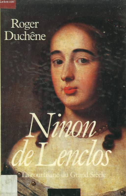 NINON DE LENCLOS. LA COURTISANE DU GRAND SIECLE.