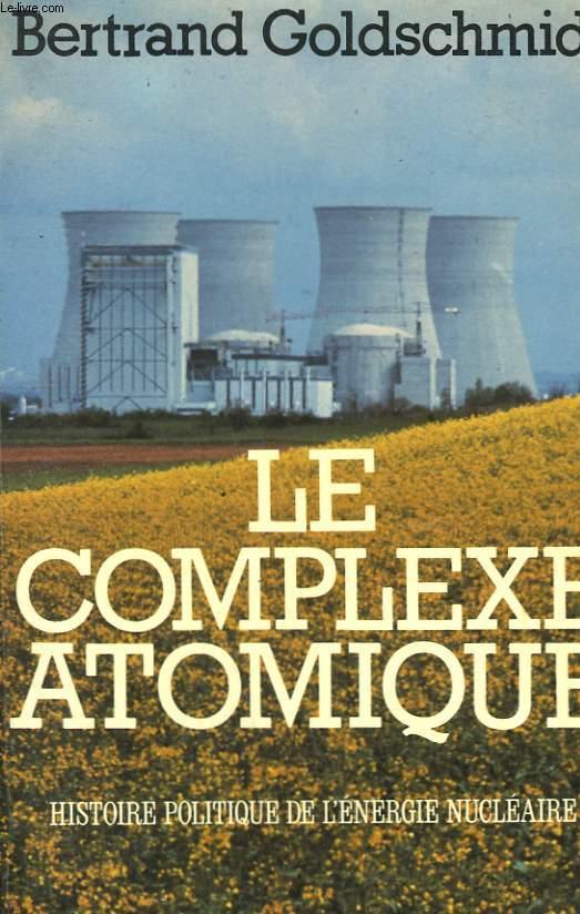 LE COMPLEXE ATOMIQUE. HISTOIRE POLITIQUE DE L'ENERGIE NUCLEAIRE.