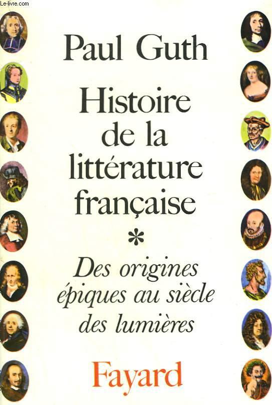 HISTOIRE DE LA LITTERATURE FRANCAISE. TOME 1 : DES ORIGINES EPIQUES AU SIECLE DES LUMIERES