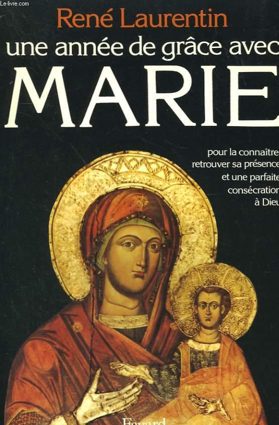 UNE ANNEE DE GRACE AVEC MARIE. POUR LA CONNAITRE, RETROUVER SA PRESENCE ET UNE PARFAITE CONSECRATION A DIEU.