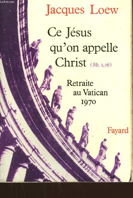 CE JESUS QU'ON APPELLE CHRIST. RETRAITE AU VATICAN 1970.
