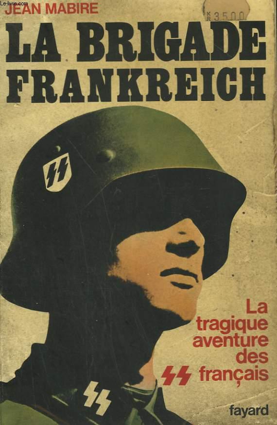 LES SS FRANCAIS. TOME1 : LA BRIGADE FRANKREICH. LA TRAGIQUE AVENTURES DES FRANCAIS.