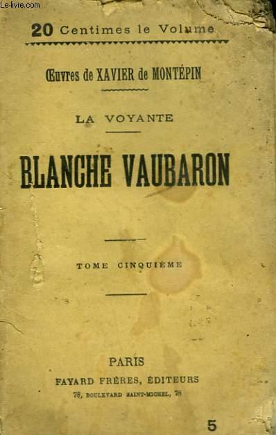 LA VOYANTE. TOME 5 : BLANCHE VAUBARON.