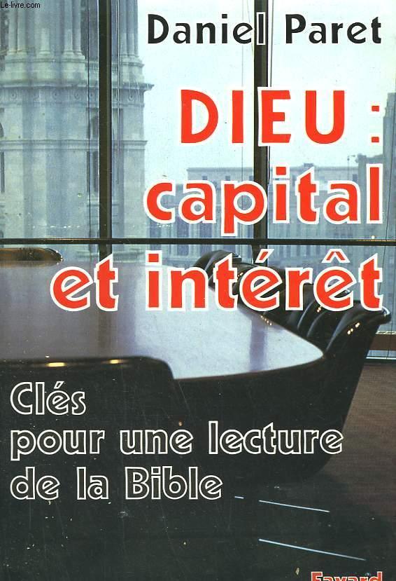 DIEU: CAPITAL ET INTERET. CLES POUR UNE LECTURE DE LA BIBLE.