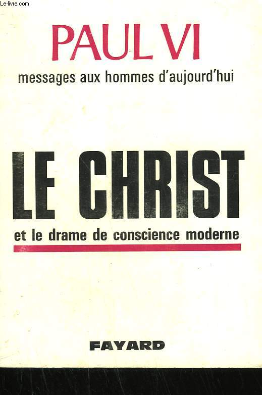 MESSAGES AUX HOMMES D'AUJOURD'HUI. LE CHRIST ET LE DRAME DE CONSCIENCE MODERNE.