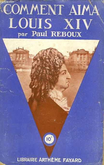 COMMENT AIMA LOUIS XIV.