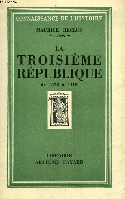 LA TROISIEME REPUBLIQUE DE 1870 A 1918.