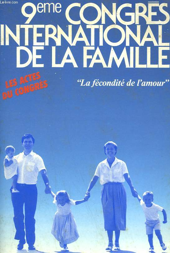 9e CONGRES INTERNATIONAL DE LA FAMILLE. LA FECONDITE DE L'AMOUR.