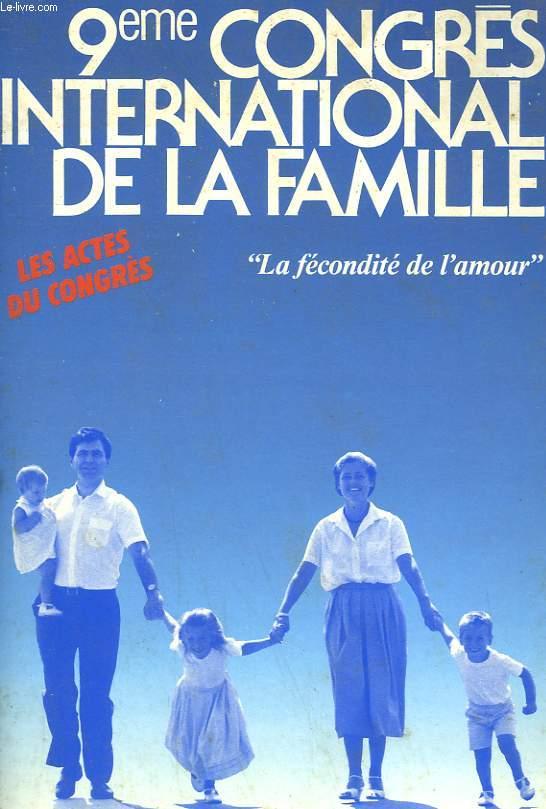 9e CONGRES INTERNATIONAL DE LA FAMILLE. LA FECONDITE DE L'AMOUR.