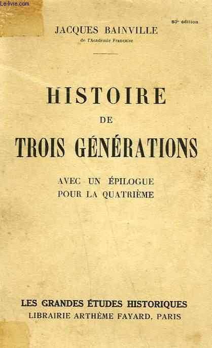 HISTOIRE DE TROIS GENERATIONS AVEC UN EPILOGUE POUR LA QUATRIEME.