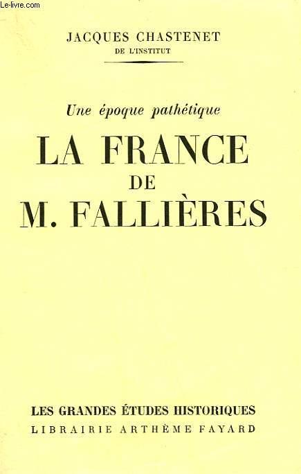 UNE EPOQUE PATHETIQUE. LA FRANCE DE M.FALLIERES.