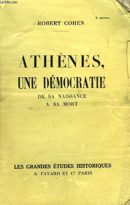ATHENES, UNE DEMOCRATIE DE SA NAISSANCE A SA MORT.