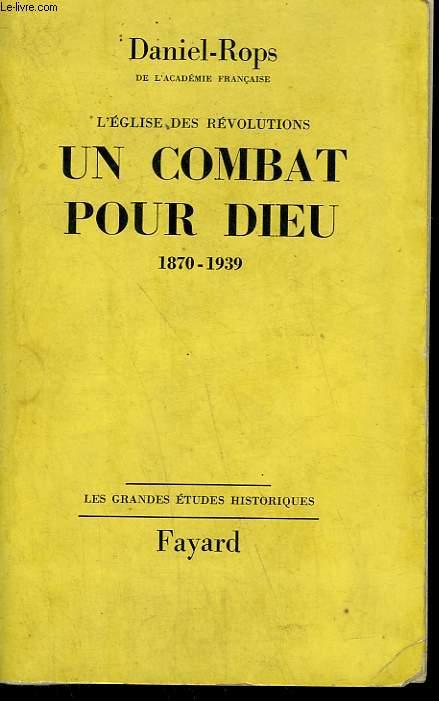 L'EGLISE DES REVOLUTIONS TOME 2 : UN COMBAT POUR DIEU.1870-1939.
