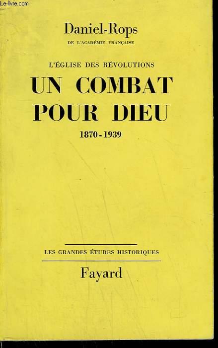 L'EGLISE DES REVOLUTIONS TOME 2 : UN COMBAT POUR DIEU. 1870-1939.