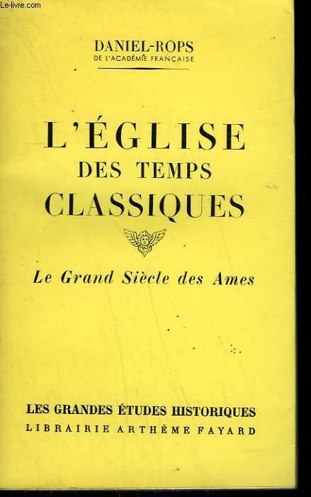 L'EGLISE DES TEMPS CLASSIQUES. LE GRAND SIECLE DES AMES.