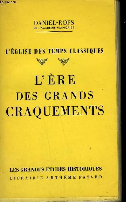 L'EGLISE DES TEMPS CLASSIQUES TOME 2 : L'ERE DES GRANDS CRAQUEMENTS.