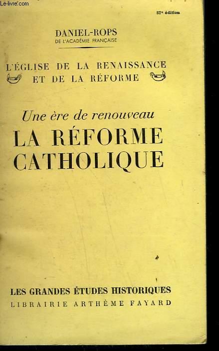 L'EGLISE DE LA RENAISSANCE ET DE LA REFORME. UNE ERE DE RENOUVEAU LA REFORME CATHOLIQUE.