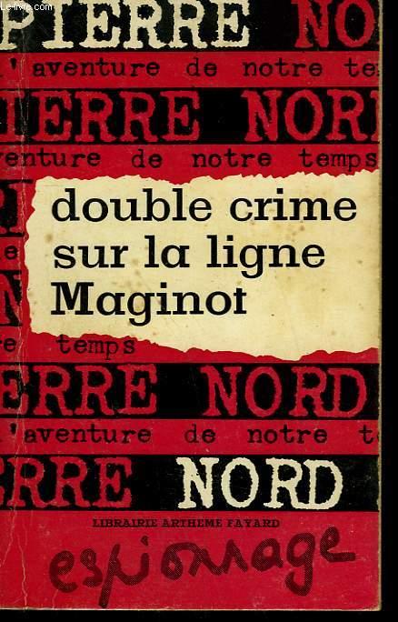 L'AVENTURE DE NOTRE TEMPS N° 7 . DOUBLE CRIME SUR LA LIGNE MAGINOT.