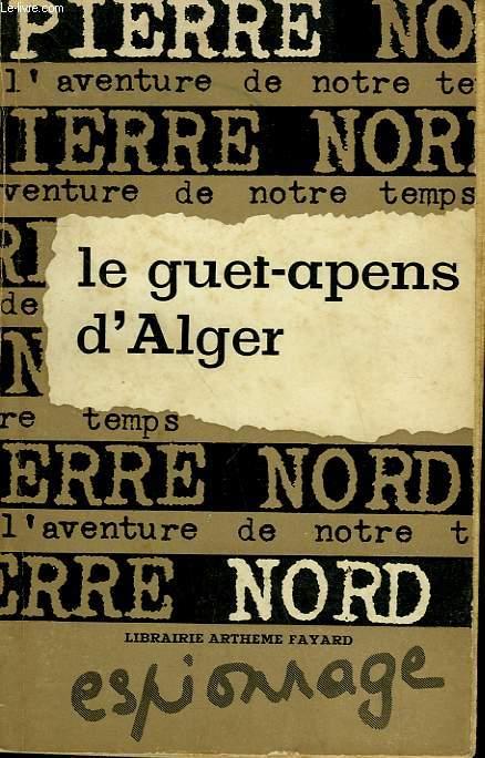 L'AVENTURE DE NOTRE TEMPS N° 15 . LE GUET- APENS D'ALGER.
