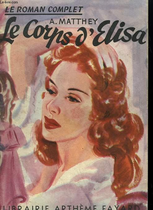 LE CORPS D'ELISA. COLLECTION : LE ROMAN COMPLET.