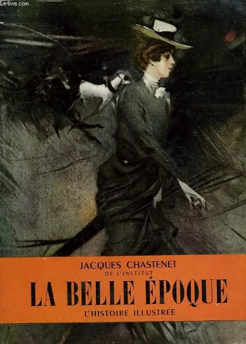 LA BELLE EPOQUE. COLLECTION L'HISTOIRE ILLUSTREE N° 2.