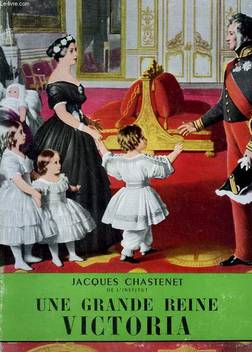 UNE GRANDE REINE VICTORIA.  COLLECTION L'HISTOIRE ILLUSTREE N° 17.