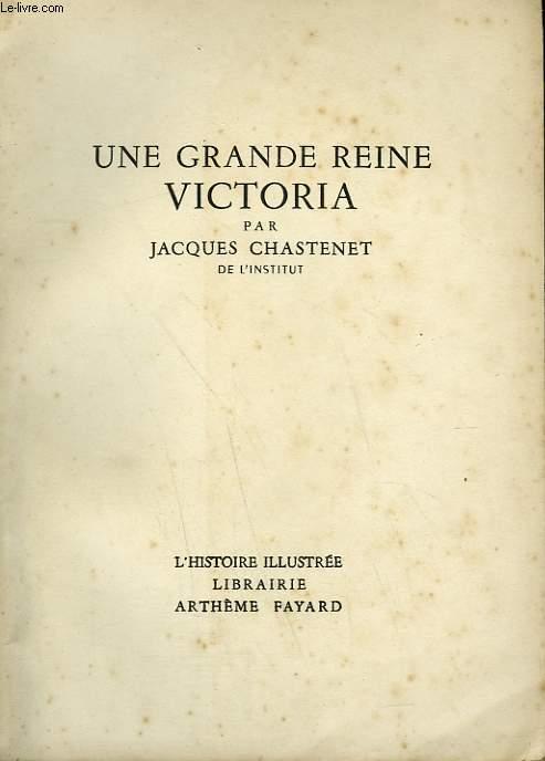 UNE GRANDE REINE VICTORIA.  COLLECTION L'HISTOIRE ILLUSTREE N° 17.