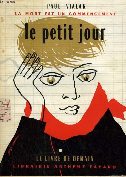 LE PETIT JOUR. LA MORT EST UN COMMENCEMENT.  LE LIVRE DE DEMAIN N° 61 ET 62. VOLUME DOUBLE.