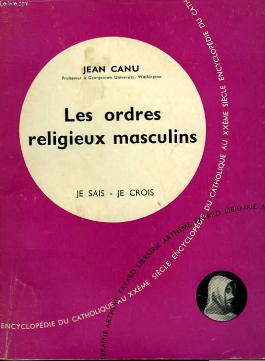 LES ORDRES RELIGIEUX MASCULINS. COLLECTION JE SAIS-JE CROIS N° 84. ENCYCLOPEDIE DU CATHOLIQUE AU XXEME.