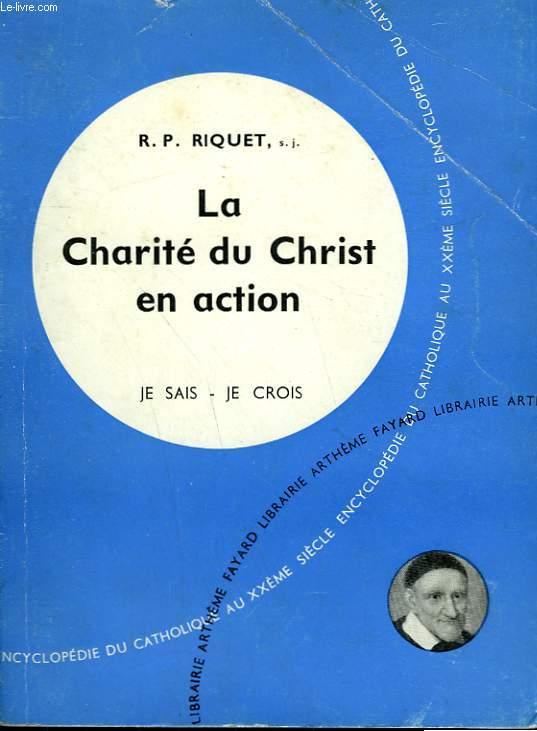 LA CHARITE DU CHRIST EN ACTION. COLLECTION JE SAIS-JE CROIS N° 104. ENCYCLOPEDIE DU CATHOLIQUE AU XXEME.