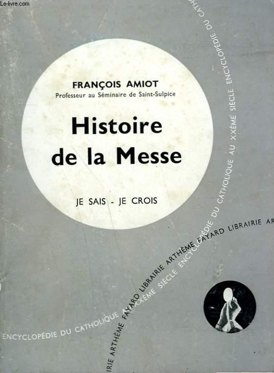 HISTOIRE DE LA MESSE. COLLECTION JE SAIS-JE CROIS N° 109. ENCYCLOPEDIE DU CATHOLIQUE AU XXEME.