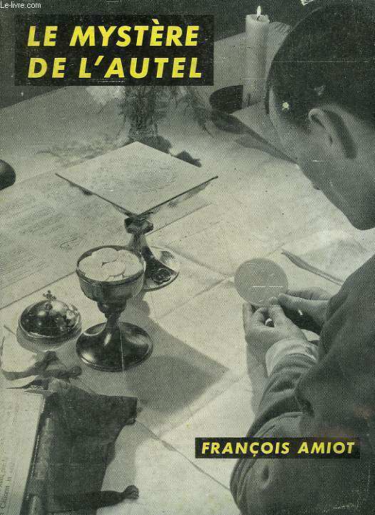 LE MYSTERE DE L'AUTEL. BIBLIOTHEQUE ECCLESIA N° 69