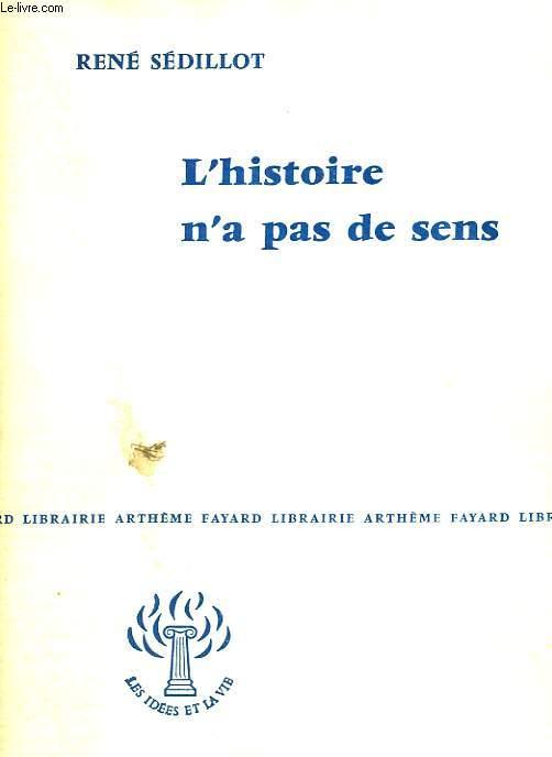 L'HISTOIRE N'A PAS DE SENS. COLLECTION : LES IDEES ET LA VIE.