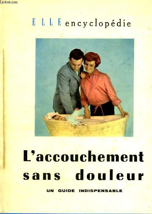 L'ACCOUCHEMENT SANS DOULEUR. UN GUIDE INDISPENSABLE. COLLECTION : ELLE ENCYCLOPEDIE N° 1.